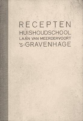 Recepten van de Huishoudschool Laan van Meerdervoort 's-Gravenhage